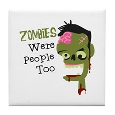 Zombies Were People Too Tile Coaster