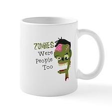 Zombies Were People Too Mugs