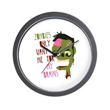 Zombies Only Want Me For My Brains Wall Clock