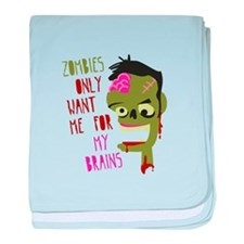 Zombies Only Want Me For My Brains baby blanket