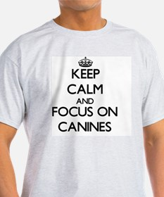 Keep Calm and focus on Canines T-Shirt
