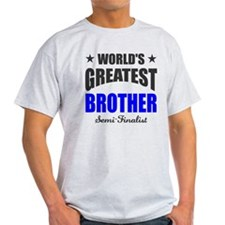 Greatest Brother Semi-Finalist T-Shirt