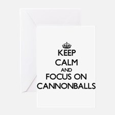 Keep Calm and focus on Cannonballs Greeting Cards