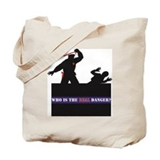 Who Is The REAL Danger? Tote Bag
