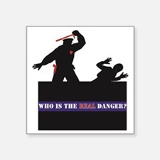 "Who Is The REAL Danger? Square Sticker 3"" x 3"""
