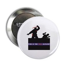 """Who Is The REAL Danger? 2.25"""" Button"""