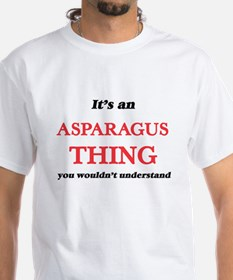 It's an Asparagus thing, you wouldn&#3 T-Shirt
