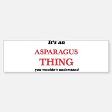 It's an Asparagus thing, you wo Bumper Bumper Bumper Sticker