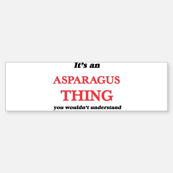 It's an Asparagus thing, you wo Bumper Bumper Bumper Sticker