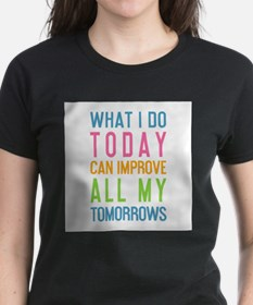 What I do today can improve all my tomorrows T-Shi