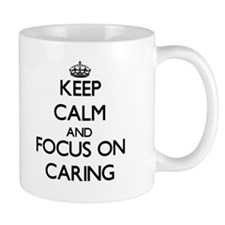Keep Calm and focus on Caring Mugs