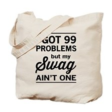 i got 99 problems but my swag ain't one Tote Bag