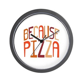 Because Pizza Wall Clock