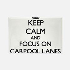 Keep Calm and focus on Carpool Lanes Magnets