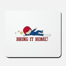 Bring It Home Mousepad
