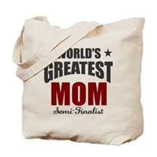 Greatest Mom Semi-Finalist Tote Bag