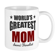Greatest Mom Semi-Finalist Mug