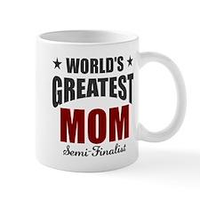 Greatest Mom Semi-Finalist Mug