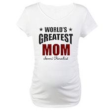Greatest Mom Semi-Finalist Shirt