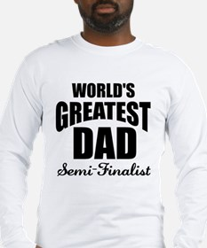 Greatest Dad Semi-Finalist Long Sleeve T-Shirt
