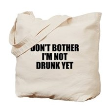 Don't bother not drunk Tote Bag