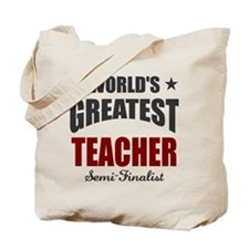 Greatest Teacher Semi-Finalist Tote Bag