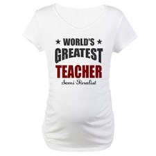 Greatest Teacher Semi-Finalist Shirt