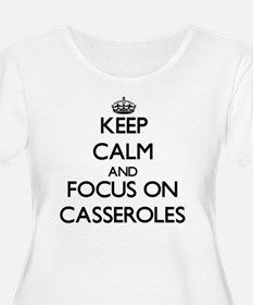 Keep Calm and focus on Casseroles Plus Size T-Shir
