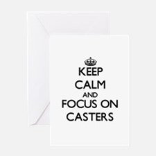 Keep Calm and focus on Casters Greeting Cards