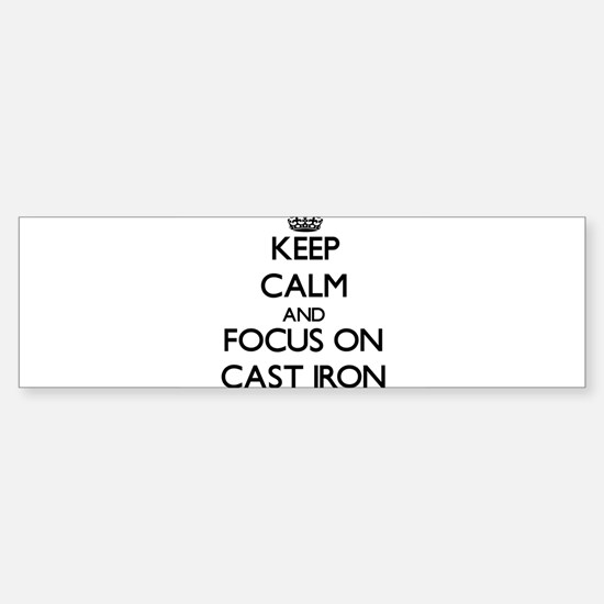 Keep Calm and focus on Cast-Iron Bumper Bumper Bumper Sticker