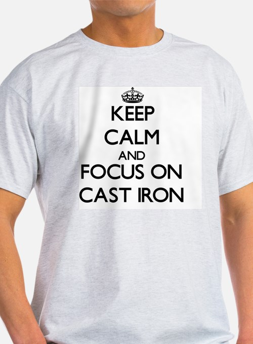 Keep Calm and focus on Cast-Iron T-Shirt