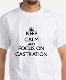 Keep Calm and focus on Castration T-Shirt