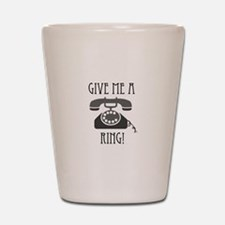 Give Me a Ring Shot Glass