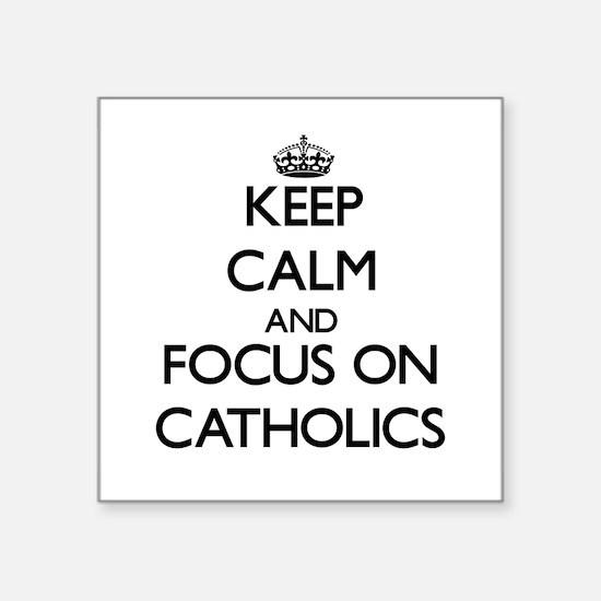 Keep Calm and focus on Catholics Sticker