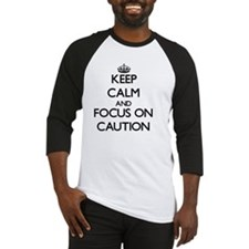Keep Calm and focus on Caution Baseball Jersey