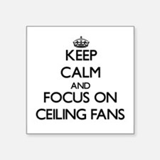 Keep Calm and focus on Ceiling Fans Sticker