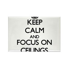 Keep Calm and focus on Ceilings Magnets