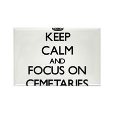 Keep Calm and focus on Cemetaries Magnets