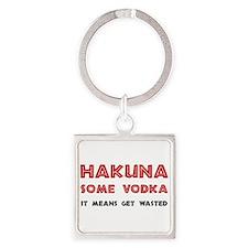 Hakuna Some Vodka Keychains