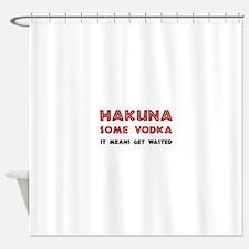 Hakuna Some Vodka Shower Curtain