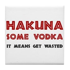 Hakuna Some Vodka Tile Coaster