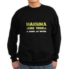 Hakuna Some Vodka Sweatshirt