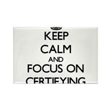 Keep Calm and focus on Certifying Magnets