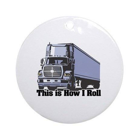 How I Roll (Tractor Trailer) Ornament (Round)