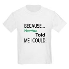 Because MawMaw Told Me I Could T-Shirt
