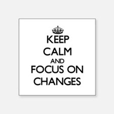 Keep Calm and focus on Changes Sticker