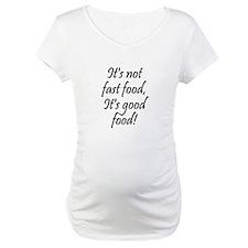 It's not fast food, it's good Shirt