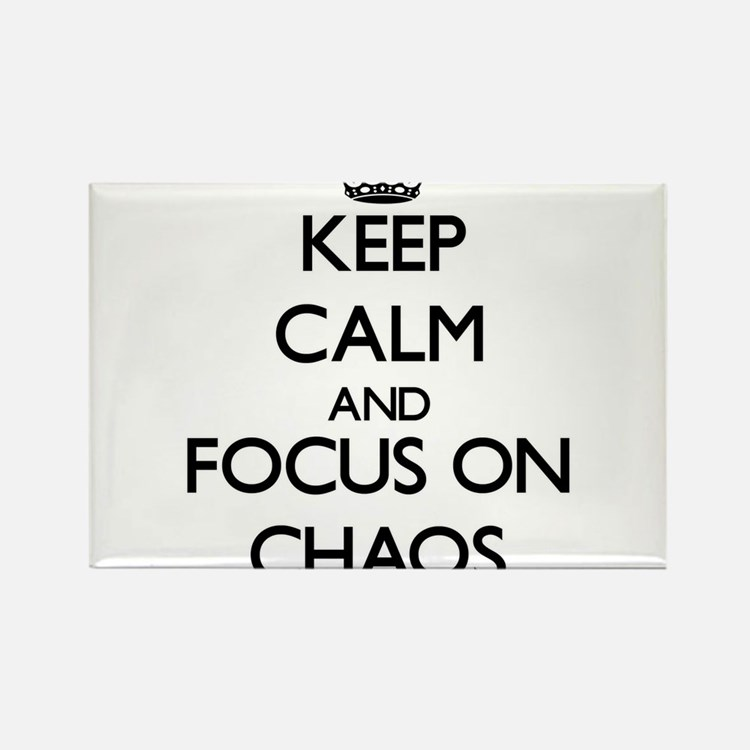 Keep Calm and focus on Chaos Magnets