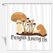 Fungus Among Us Shower Curtain