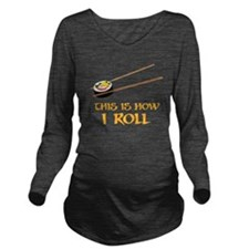 This Is How I Sushi Roll Long Sleeve Maternity T-S